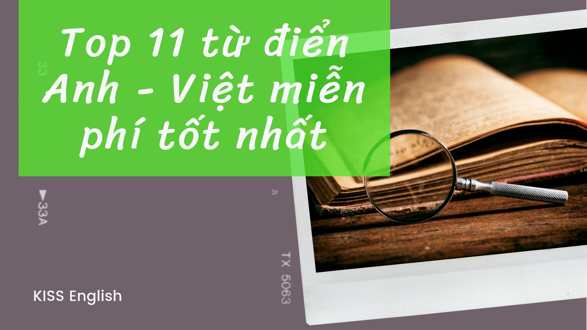 Top 11 từ điển Anh - Việt miễn phí tốt nhất