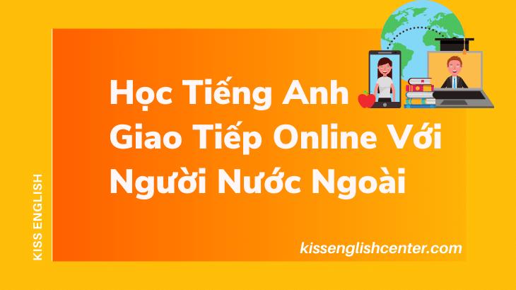 Học tiếng Anh giao tiếp online với người nước ngoài